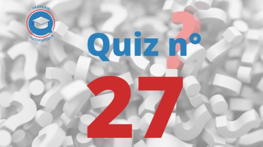 Quiz 27 Français Authentique
