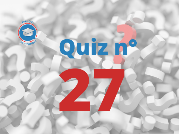 Quiz 27 Français Authentique
