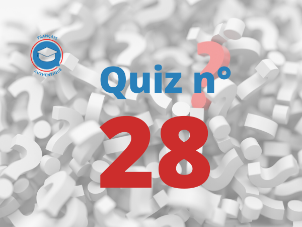 Quiz 28 Français Authentique