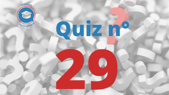 Quiz 29 Français Authentique