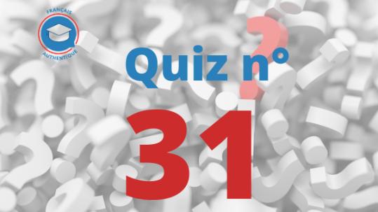 Quiz 31 Français Authentique