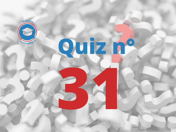 Quiz 31 Français Authentique