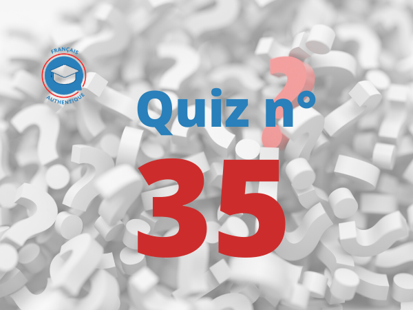 Image du quiz 35 Français Authentique