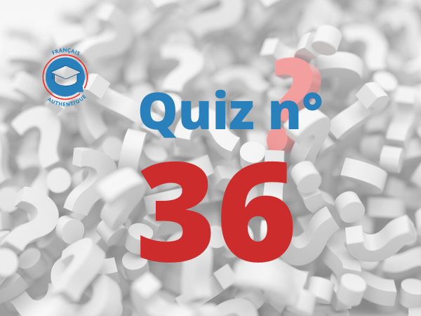 Quiz 36 Français Authentique