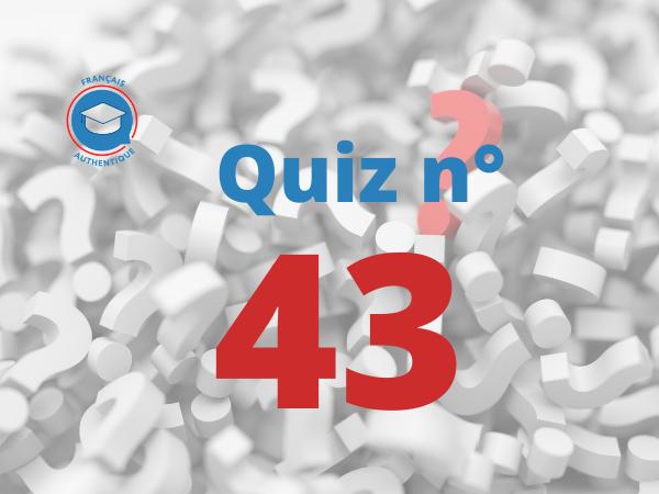 Quiz 43 Français Authentique